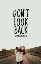 Don't Look Back ✔ by xFakingaSmilex