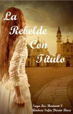 La rebelde con título (Saga Los Bermont 2) by sofiadbaca