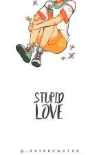 ❀ Stupid Love ❀ by -rxinbxwstxr