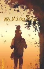 We Miss You by 11magnaechaeki