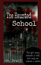 The Haunted School (COMPLETED) by Kitty_Pink02