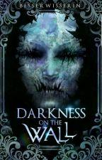 Darkness on the Wall  by Besserwisserin