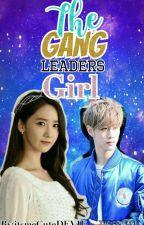 The Gang Leaders Girl(open~EDITED)  by HeyItsMeBbyALICE