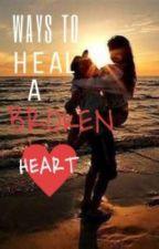 Ways To Heal A Broken Heart by casscaded