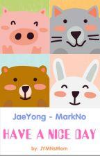 [ JaeYong - MarkNo ] Một ngày đẹp trời by JYMNsMom