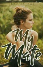 My Mate [SEDANG DIREVISI] by Charlotteus