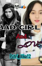 Bad Girls And Love (END) by Putri_Pdhni