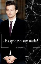 ¿Es que no soy nada? (Larry Stylinson) ~TERMINADA by TeenAlive