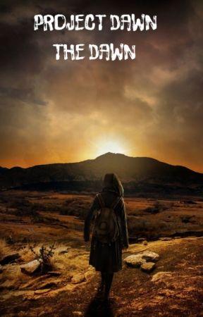 PROJECT DAWN : THE DAWN by ScottStifler
