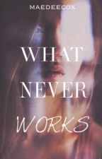 What Never Works by Maedeecox