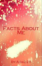 Facts About Me by Aida228
