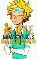 Alone ( Bill Cipher x Reader) [DISCONTINUED AND TRANSFERRED] by mysticauthor-chan