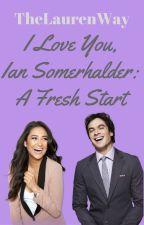 I Love You, Ian Somerhalder: A Fresh Start by TheLaurenWay