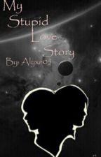 My Stupid Love Story by alyxe05