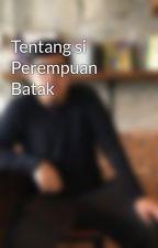 Tentang si Perempuan Batak by ACSukandar