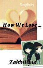 How We Love... by Zahinhyni
