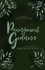PUNISHMENT OF GODDESS (Completed) by EmpressAffy13