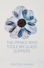 The Prince Who Stole My Glass Slippers (Prince Series #1) by VentreCanard