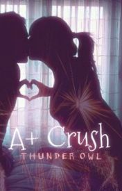 A+ crush by thunderowl