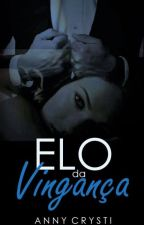 ELO DA VINGANÇA by AnnyCrysti