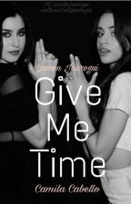 Give Me Time-Camren (German fanfic) by cellycimorelli