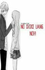 No Choice Lang Noh! (One-Shot) by itsateshai