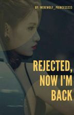 Rejected now I'm back by werewolf_princess223