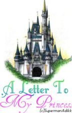 A Letter To My Princess (The Confession) [PUBLISHED] by SupermanAdikk