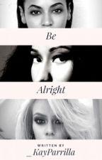 Be Alright. [BeyNika x Caminah] by _KayParrilla