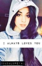 I Always Loved You (Camren) by GuadalupeF45
