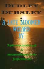 Dudley Dursley-A Late Bloomer Wizard by andersoncaseylee246