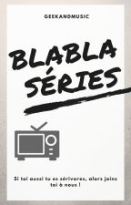 Blabla séries by GeekAndMusic