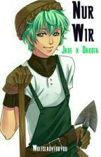 Nur Wir (Jade x Dakota FF) by wolfsladyforyou