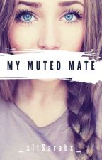 My Muted Mate | Werewolf| by _xItsSarahx_