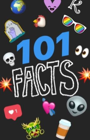 101 Fun Facts by BlueRavenX