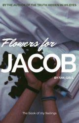 Flowers for Jacob by Fan_gir-l