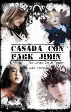 Casada con Park Jimin (Jimin & Tú) 2da Temp. No creo en el amor.  by SraDePark