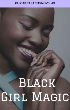 Black Girl Magic - Chicas para tus novelas by acciodracarys