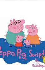 Peppa pig scripts by DuckDefender