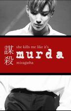 Murda (Yakında) by mizagatha