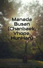 Manada Busan (Chanbaek, Vhope, HunHan) by VBaekLoveArmyExoL