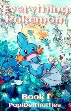 Everything Pokémon: Pokémon Facts Book 1 by PapiDelThotties