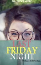 Last Friday Night {Completed} by Lon3lyGirL