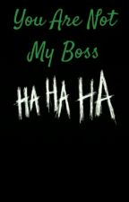 You Are Not My Boss by Clerania
