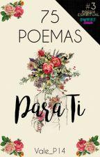 75 Poemas Para Ti  | #PDA1 by Vale_P14