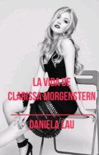La vida de Clarissa Morgenstern              [EDITANDO] PAUSADA by DaniMorgenstern_