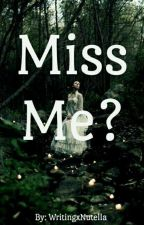 Miss Me? by WritingxNutella
