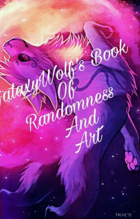 GalaxyWolf's Book Of Randomnesses And Art de GalaxyWolf10