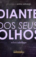 DIANTE DOS SEUS OLHOS by RebeccaDellape