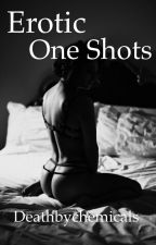 Erotic One Shots  by Deathbychemicals